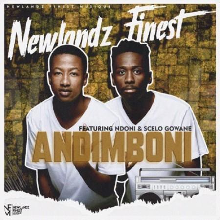 Newlandz Finest – Andimboni Ft. Ndoni & Scelo Gowane mp3 download