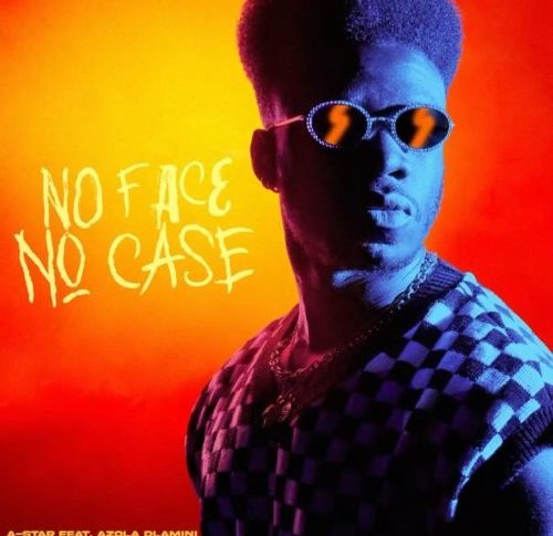 A-Star ft Azola Dlamini – No Face No Case Mp4