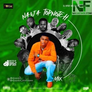 Download Mixtape:- DJ OP Dot – Naija TopNotch Mix