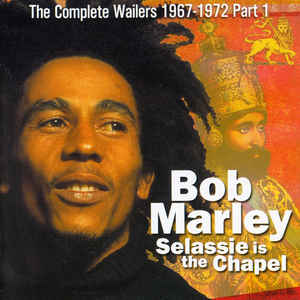 Bob Marley & The Wailers – Selassie Is The Chapel (1997, CD) - Discogs