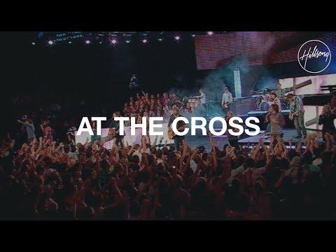 Hillsong Worship - At the Cross Mp3, Lyrics, Video