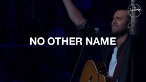 Hillsong Worship - No Other Name (Mp3, Lyrics, Video)