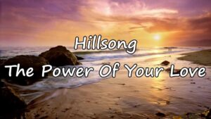 Power of Your Love by Hillsong Worship Mp3, Lyrics, Video