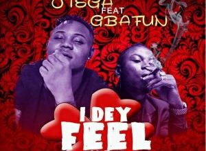 Otega Ft Mr Gbafun I Dey Feel You