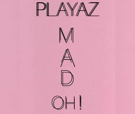 Playaz – MAD OH !