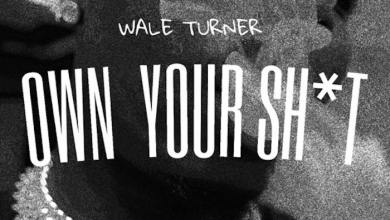 Photo of Wale Turner – Own Your Sh*t