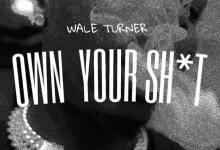 Photo of Wale Turner – Own Your Shxt