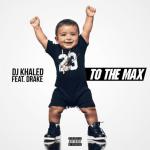 MP3: DJ Khaled Ft. Drake – To The Max