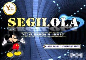 Thizz Mr Somebody Ft. SegxyBoy – Segilola