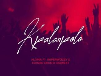 Aloma Ft. SuperWozzy, Chinko Ekun, Idowest Kpalanpolo mp3 download