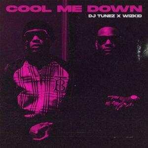DJ Tunez x Wizkid – Cool Me