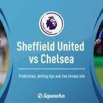Watch Live: Sheffield United Vs Chelsea (Stream Now)