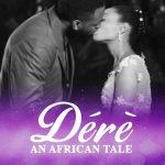 COMPLETE: Dérè: An African Tale Season 1 Episode 1 – 6