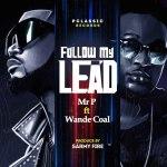 MP3: Mr. P x Wande Coal – Follow My Lead