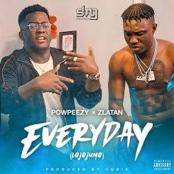 MP3: Zlatan Ibile x Powpeezy – Everyday (Lojojumo)