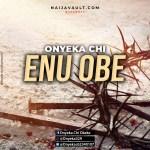MP3: Onyeka Chi – Enu Obe