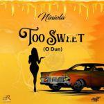 Niniola — Too Sweet (O Dun)
