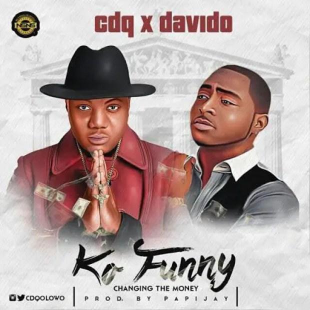 CDQ - Ko Funny ft Davido [AuDio]