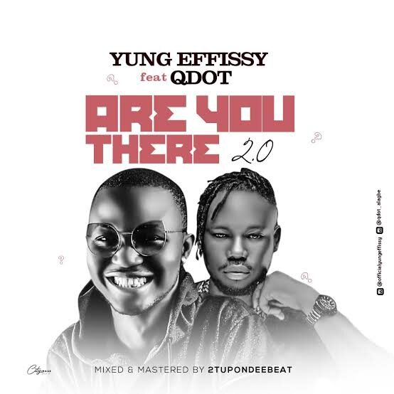 Yung Effissy ft. Qdot – Are You There (Remix)