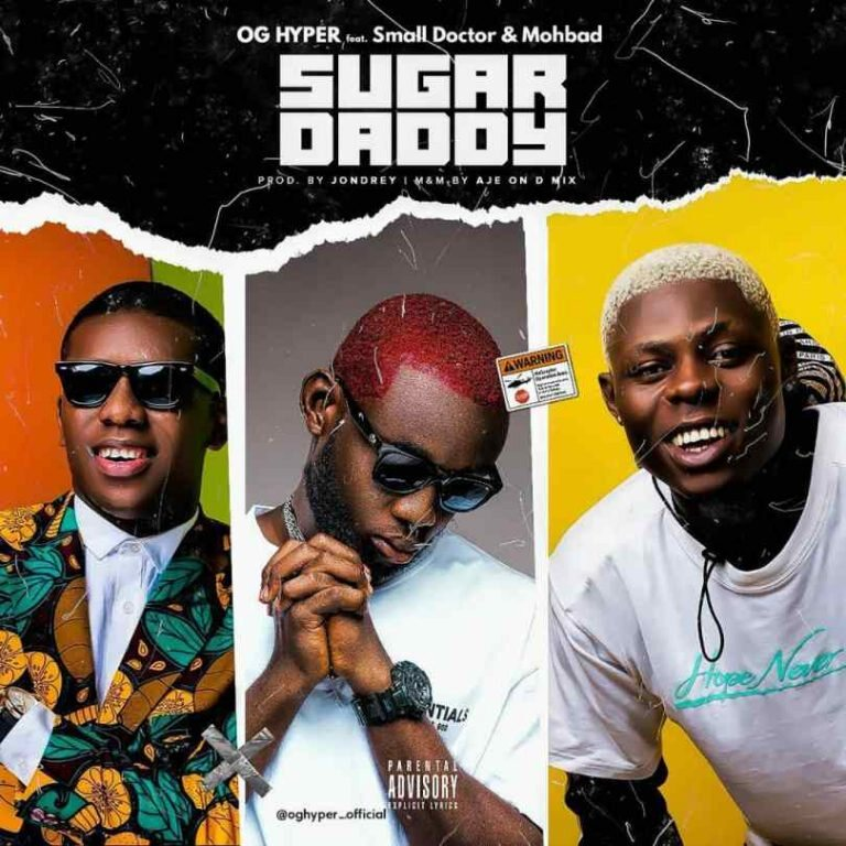 OG Hyper ft. Small Doctor & MohBad – Sugar Daddy