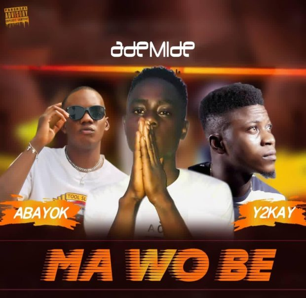 Ademide ft. Y2kay, Abayok - Ma Wo Be