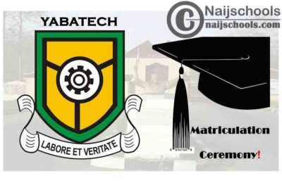 Yaba College of Technology (YABATECH) Matriculation Ceremony Schedule for Newly Admitted Students 2019/2020 Academic Session | CHECK NOW