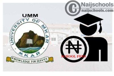 University of Mkar, Mkar (UMM) School Fees Schedule for 2020/2021 Academic Session | CHECK NOW
