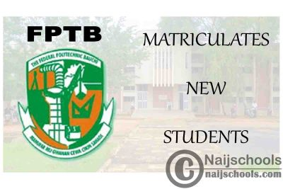 Federal Polytechnic Bauchi (FPTB) Matriculates 6,559 New Students for 2019/2020 Academic Session   CHECK NOW