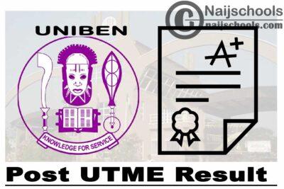 University of Benin (UNIBEN) Post UTME Result for 2020/2021 Academic Session   CHECK NOW