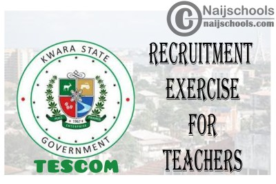 Kwara State Teaching Service Commssion (TESCOM) Recruitment Exercise for Teachers | APPLY NOW