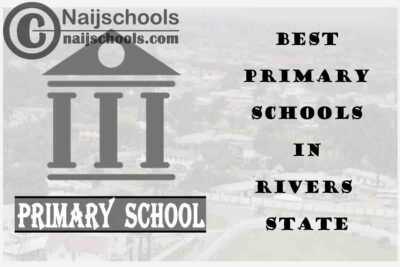 11 of the Best Primary Schools to Attend in Rivers State Nigeria | No. 8's Top-Notch