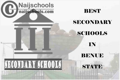 13 of the Best Secondary Schools to Attend in Benue State Nigeria | No. 7's Top-Notch