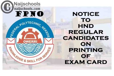Federal Polytechnic Nekede Owerri (FPNO) Notice to 2020/2021 HND Regular Candidates on Printing of Exam Card   CHECK NOW