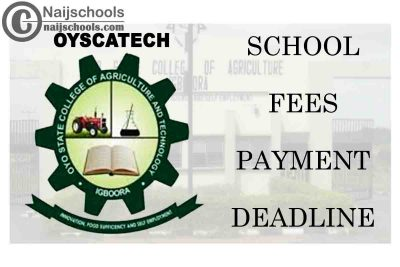 Oya State College of Agriculture and Technology (OYSCATECH) Extends School Fees Payment Deadline   CHECK NOW