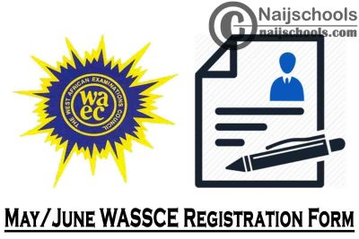 WAEC 2021 May/June WASSCE Registration Form Instructions & Guidelines | REGISTER NOW