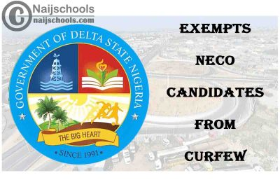 Delta State Government Exempts 2021 National Examination Council (NECO) Candidates from Curfew | CHECK NOW