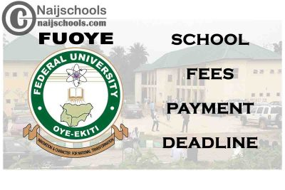 Federal University Oyo-Ekiti (FUOYE) Extends School Fees Payment Deadline 2019/2020 for Returning Students | CHECK NOW