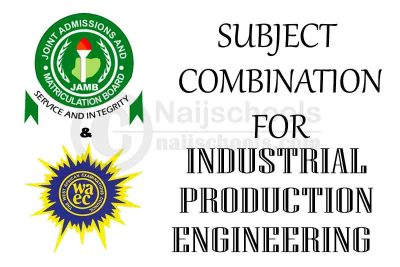JAMB and WAEC (O'Level) Subject Combination for Industrial Production Engineering