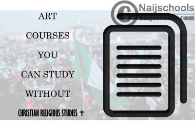 List of Art Courses You can Study Without Christian Religious Studies (C.R.S) in Nigerian Tertiary Institutions