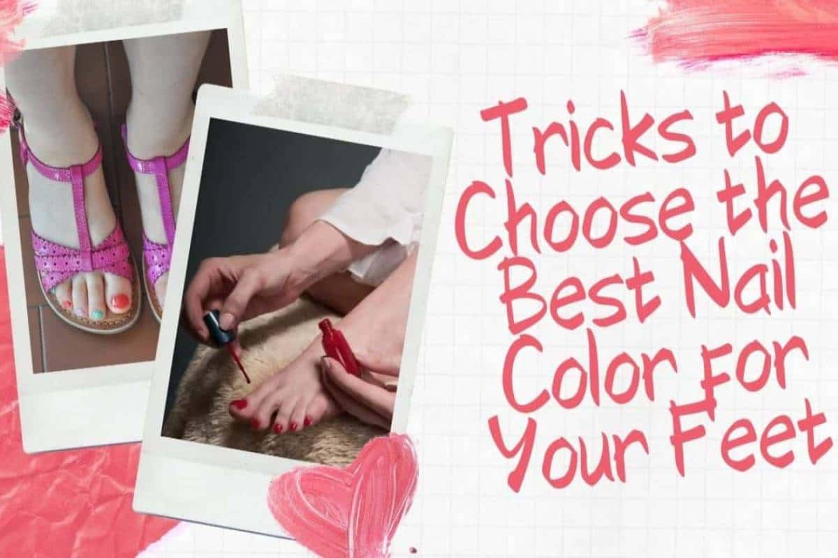 Tricks to Choose the Best Nail Color for Your Feet