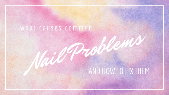Common Nail Problems and How to Fix Them