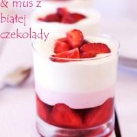 Deser truskawkowy z musem z białej czekolady