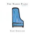 Solo Piano Music - The Naked Piano Volume II by Gary Girouard