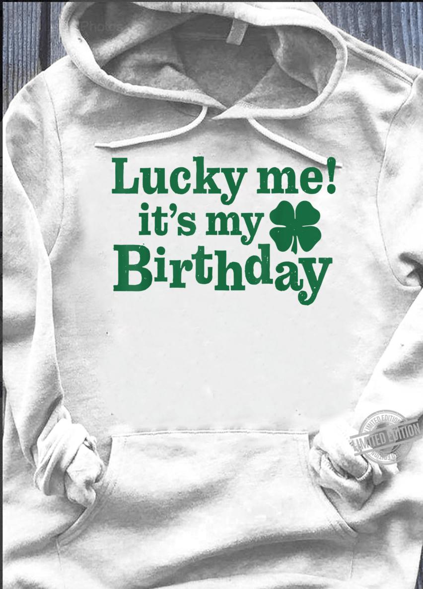 Lucky Me Its My Birthday St Patricks Day Birthday Shirt