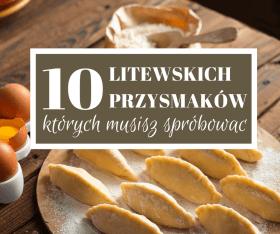 10 litewskich przysmakow których musisz spróbować