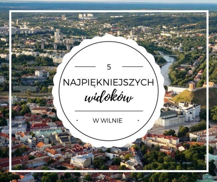 5 najpiekniejszych widokow w Wilnie blog