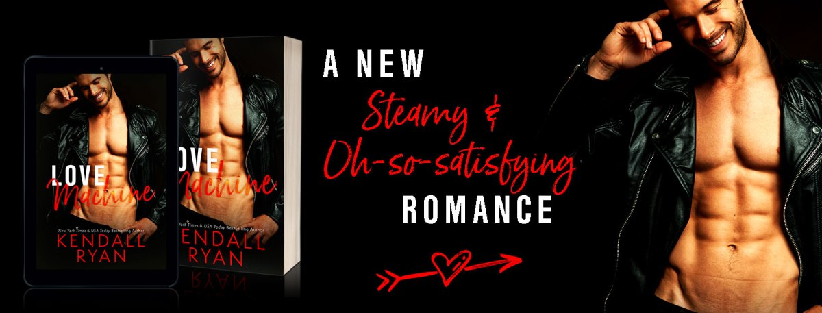 LOVE MACHINE -  A Kendall Ryan Excerpt Reveal