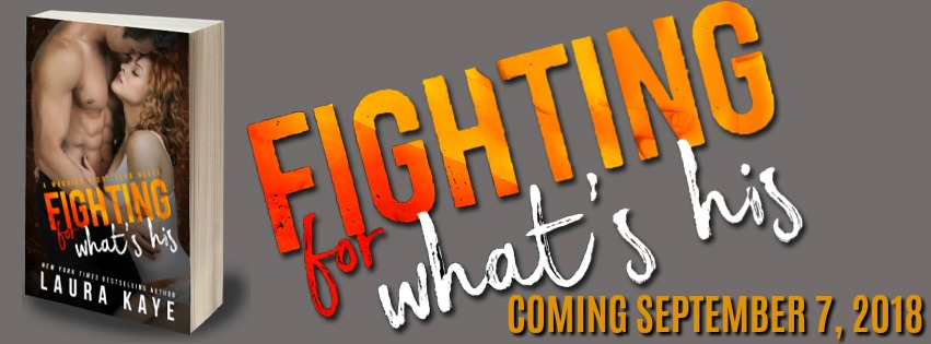 FIGHTING FOR WHAT'S HIS - A Laura Kaye Excerpt Reveal