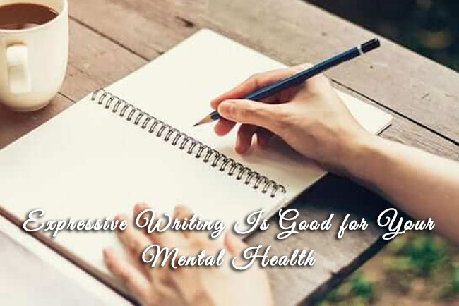 Expressive Writing Is Good for Your Mental Health
