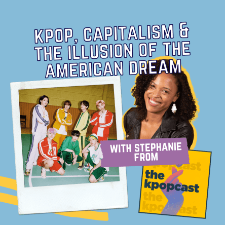 Kpop, Capitalism and the Illusion of the American Dream